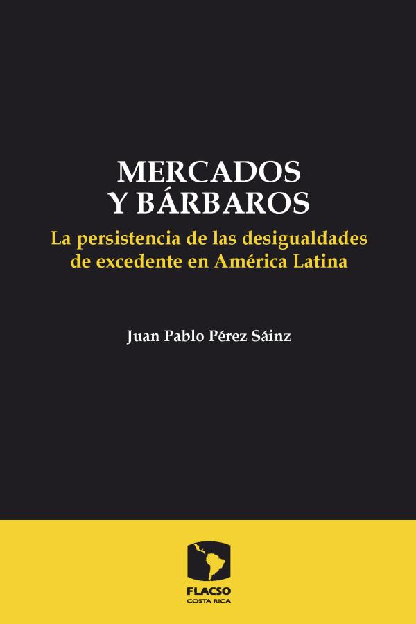 Mercados y Bárbaros: La persistencia de las desigualdades de excedente en América Latina