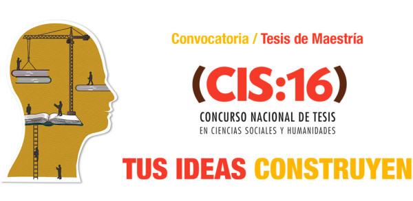Concurso Nacional de Tesis de Maestría (CIS:16) en Ciencias Sociales y Humanidades