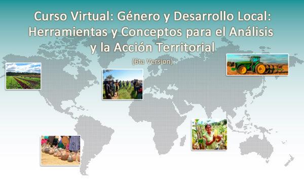 """Curso Virtual: Género y Desarrollo Local """"Herramientas y conceptos para el análisis y la Acción Territorial"""" (6ta. Versión)"""