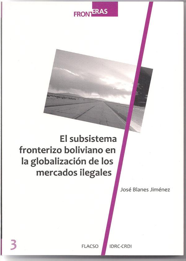 El subsistema fronterizo boliviano en la globalización de los mercados ilegales.