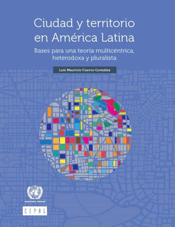 Ciudad y territorio en América Latina: bases para una teoría multicéntrica, heterodoxa y pluralista