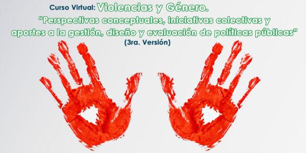 Curso Virtual: Violencias y Género. Perspectivas conceptuales, iniciativas colectivas y aportes a la gestión, diseño y evaluación de políticas públicas (3ra. Versión)