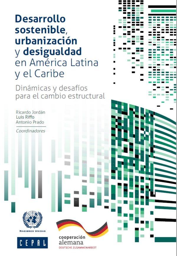 Desarrollo sostenible, urbanización y desigualdad en América Latina y el Caribe. Dinámicas y desafíos para el cambio estructural.