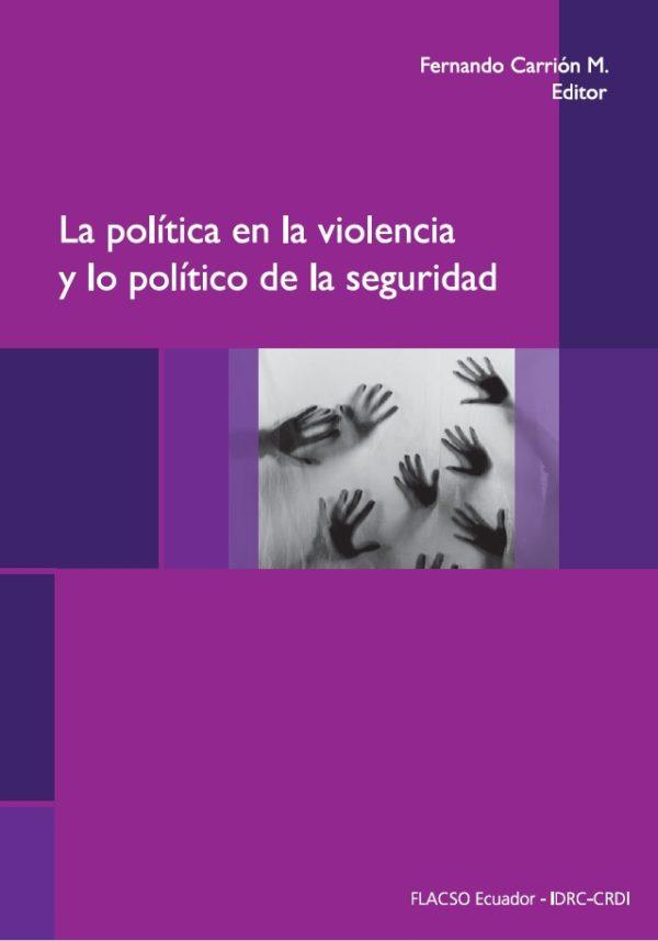 La política en la violencia y lo político de la seguridad