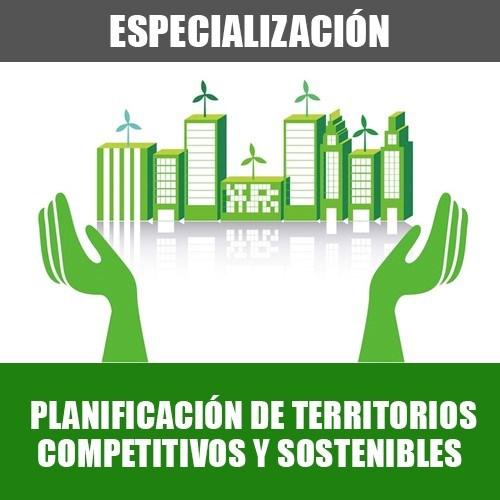 Especialización: Planificación de Territorios Competitivos y Sostenibles