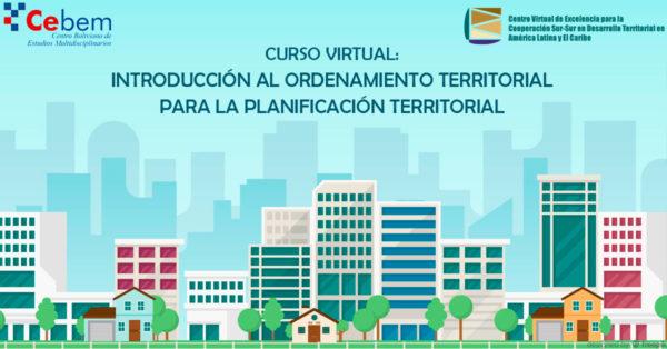 Curso Virtual: Introducción al Ordenamiento Territorial para la Planificación Territorial