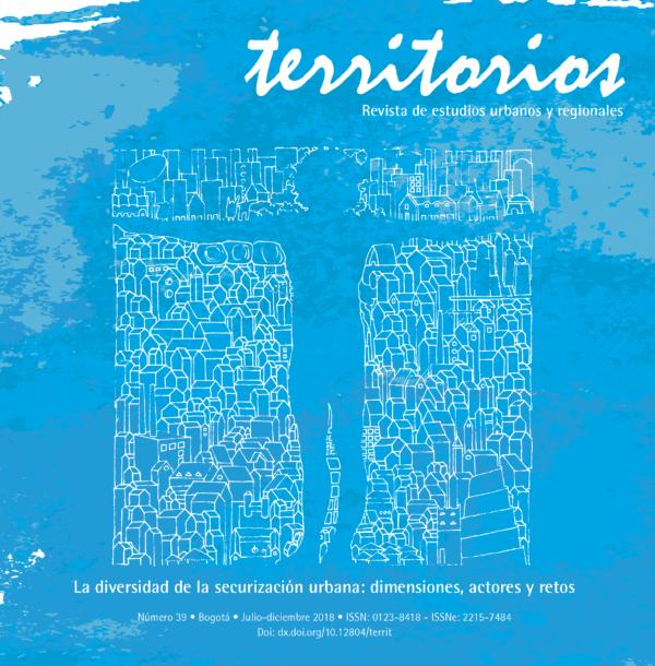 Revista Territorios Núm. 39 (2018): La diversidad de la securización urbana: dimensiones, actores y retos