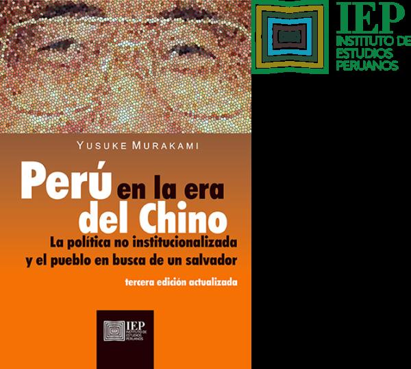 Perú en la era del Chino - La política no institucionalizada y el pueblo en busca de un salvador