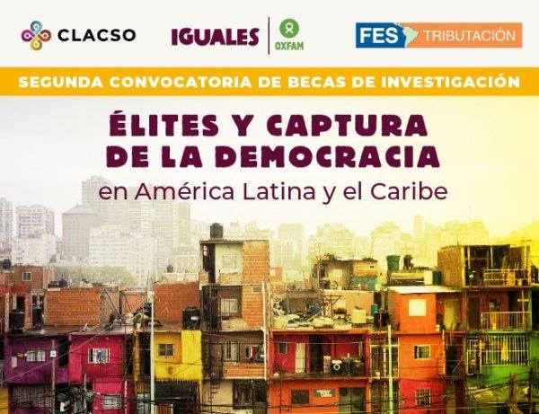 Becas de investigación: Élites, captura del Estado y desigualdad en América Latina y el Caribe - CLACSO OXFAM FES