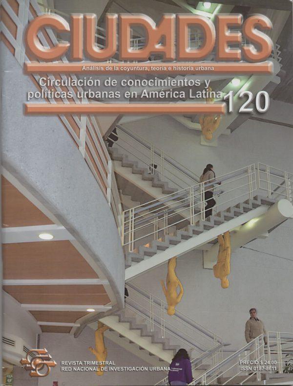 Revista Ciudades 120 - Circulación de conocimientos y políticas urbanas en América Latina