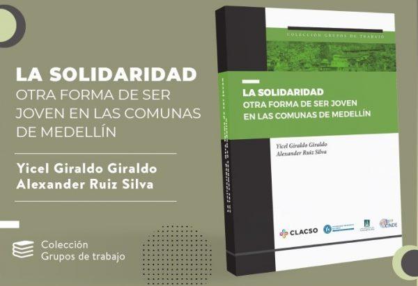 Novedad editorial - Colección Grupos de Trabajo: La solidaridad. Otra forma de ser joven en las comunas de Medellín