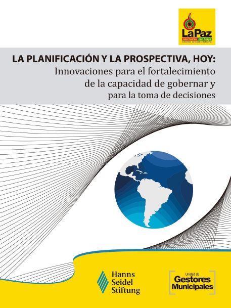 """El libro recomendado: """"La planificación y la prospectiva, hoy: Innovaciones para el fortalecimiento de la capacidad de gobernar y la toma de decisiones"""""""