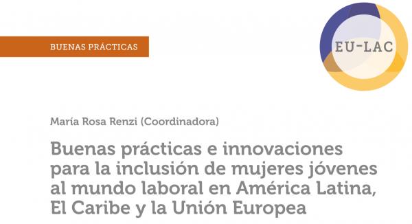 Buenas prácticas e innovaciones para la inclusión de mujeres jóvenes al mundo laboral en América Latina, El Caribe y la Unión Europea