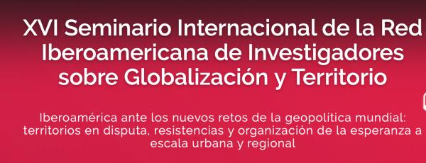 Convocatoria del XVI Seminario Internacional de la Red Iberoamericana de Investigadores sobre Globalización y Territorio