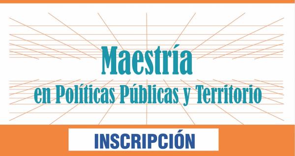 Inscripción a Maestría en Políticas Públicas y Territorio