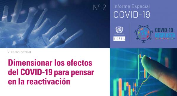 CEPAL Informe especial 2: Dimensionar los efectos del COVID-19 para pensar en la reactivación