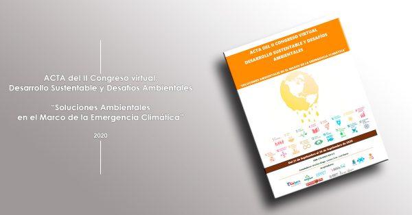 """Acta del II Congreso virtual: Desarrollo Sustentable y Desafíos Ambientales """"Soluciones Ambientales en el Marco de la Emergencia Climática"""""""